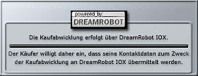 Die Kaufabwicklung erfolgt über DreamRobot IOX. Der Käufer willigt daher ein, dass seine Kontaktdaten zum Zweck der Kaufabwicklung an DreamRobot IOX übermittelt werden.